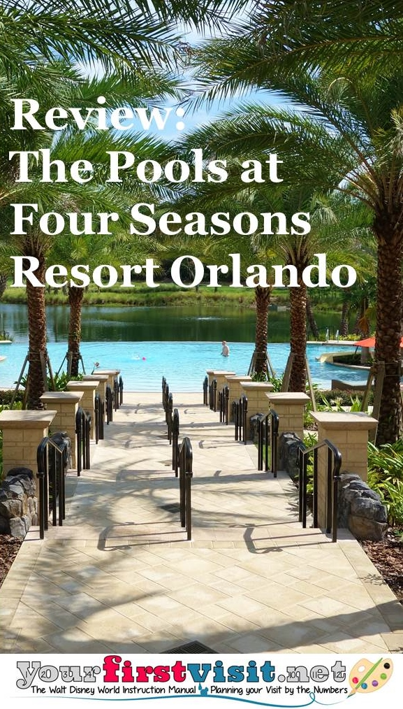 Review - The Pools and Play Areas at Four Seasons Resort Orlando from yourfirstvisit.net